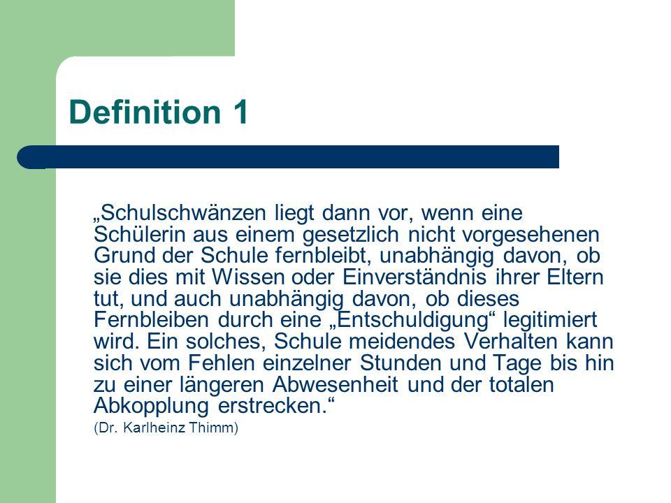 Definition 1 Schulschwänzen liegt dann vor, wenn eine Schülerin aus einem gesetzlich nicht vorgesehenen Grund der Schule fernbleibt, unabhängig davon,