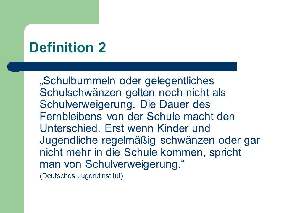 Definition 2 Schulbummeln oder gelegentliches Schulschwänzen gelten noch nicht als Schulverweigerung. Die Dauer des Fernbleibens von der Schule macht