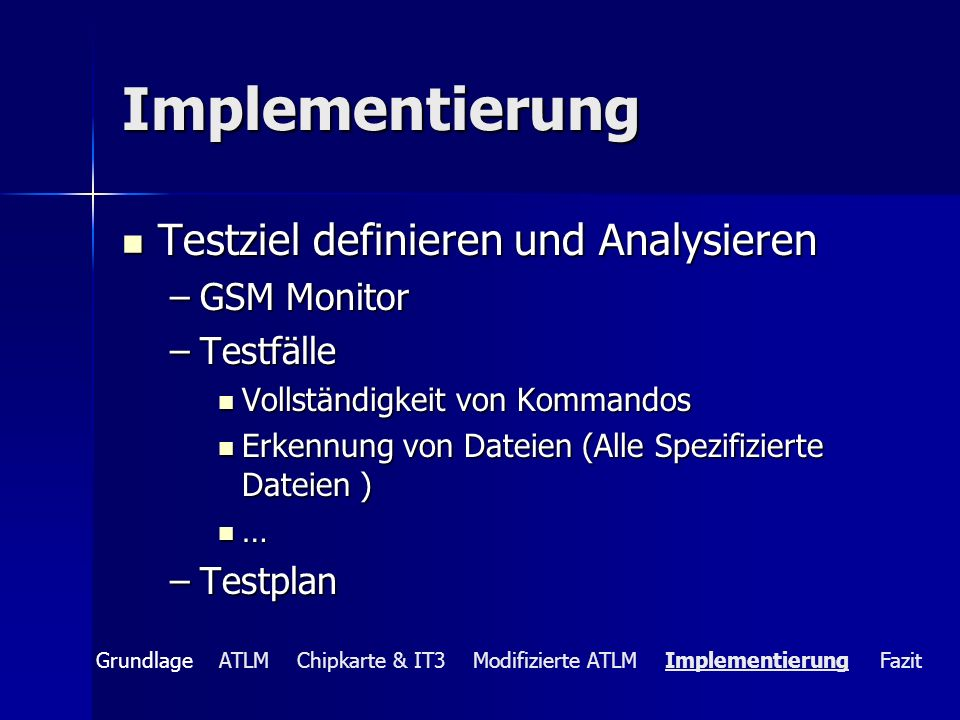 Implementierung Testziel definieren und Analysieren Testziel definieren und Analysieren –GSM Monitor –Testfälle Vollständigkeit von Kommandos Vollstän