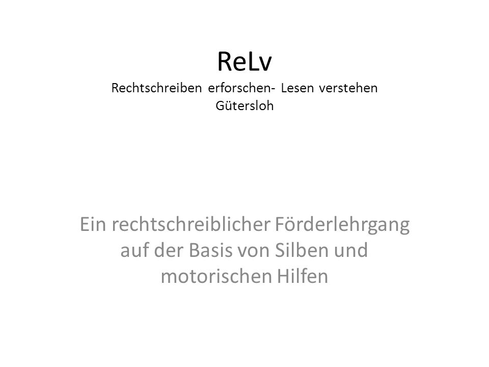 ReLv Rechtschreiben erforschen- Lesen verstehen Gütersloh Ein rechtschreiblicher Förderlehrgang auf der Basis von Silben und motorischen Hilfen