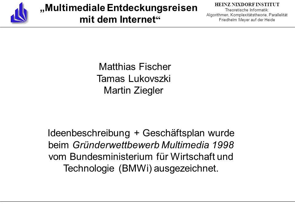 Multimediale Entdeckungsreisen mit dem Internet Matthias Fischer Tamas Lukovszki Martin Ziegler Ideenbeschreibung + Geschäftsplan wurde beim Gründerwettbewerb Multimedia 1998 vom Bundesministerium für Wirtschaft und Technologie (BMWi) ausgezeichnet.