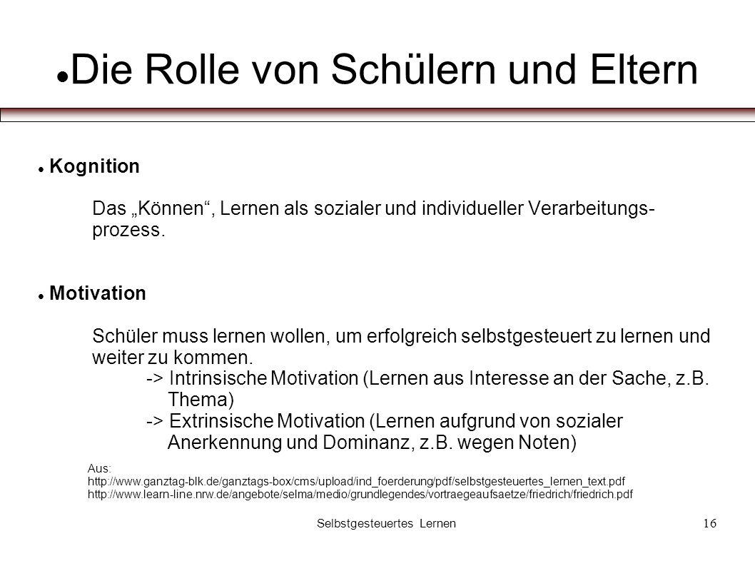 16 Die Rolle von Schülern und Eltern Kognition Das Können, Lernen als sozialer und individueller Verarbeitungs- prozess.
