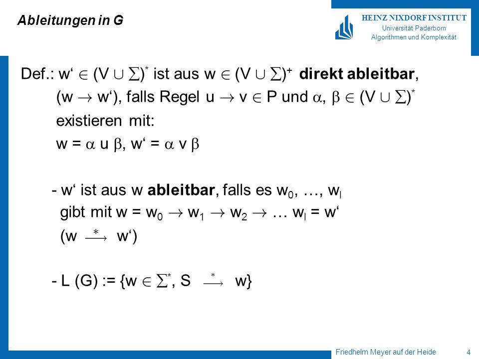 Friedhelm Meyer auf der Heide 4 HEINZ NIXDORF INSTITUT Universität Paderborn Algorithmen und Komplexität Ableitungen in G Def.: w 2 (V [ ) * ist aus w 2 (V [ ) + direkt ableitbar, (w .