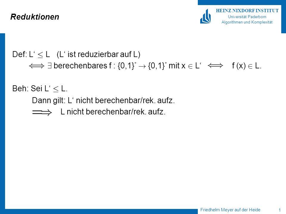 Friedhelm Meyer auf der Heide 1 HEINZ NIXDORF INSTITUT Universität Paderborn Algorithmen und Komplexität Reduktionen Def: L · L (L ist reduzierbar auf L) 9 berechenbares f : {0,1} * .