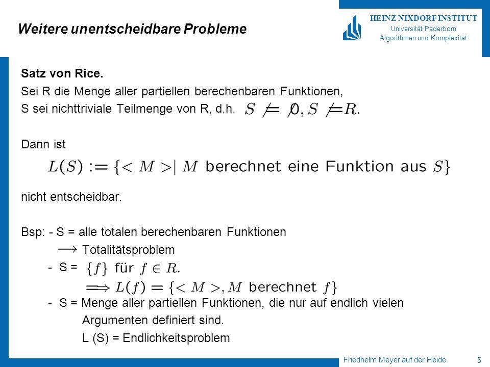 Friedhelm Meyer auf der Heide 5 HEINZ NIXDORF INSTITUT Universität Paderborn Algorithmen und Komplexität Weitere unentscheidbare Probleme Satz von Rice.