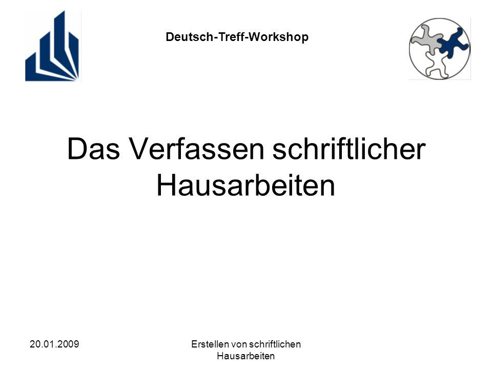 Deutsch-Treff-Workshop 20.01.2009Erstellen von schriftlichen Hausarbeiten Das Verfassen schriftlicher Hausarbeiten