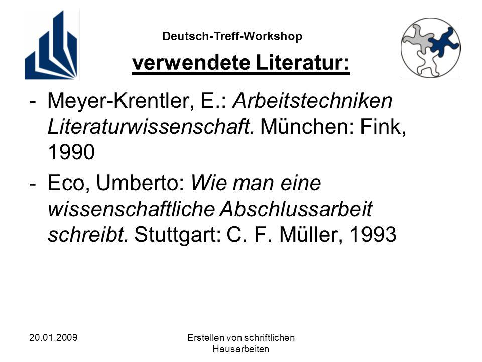 Deutsch-Treff-Workshop 20.01.2009Erstellen von schriftlichen Hausarbeiten verwendete Literatur: -Meyer-Krentler, E.: Arbeitstechniken Literaturwissenschaft.