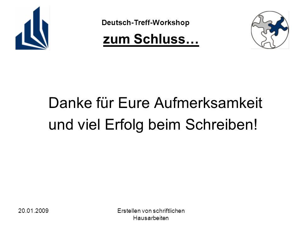 Deutsch-Treff-Workshop 20.01.2009Erstellen von schriftlichen Hausarbeiten zum Schluss… Danke für Eure Aufmerksamkeit und viel Erfolg beim Schreiben!