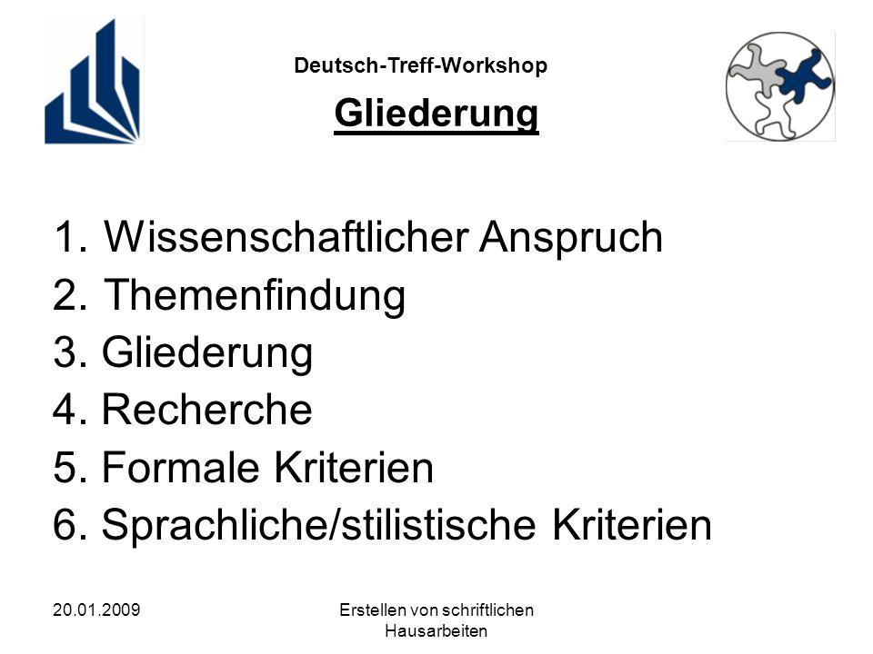Deutsch-Treff-Workshop 20.01.2009Erstellen von schriftlichen Hausarbeiten Gliederung 1.Wissenschaftlicher Anspruch 2.Themenfindung 3.