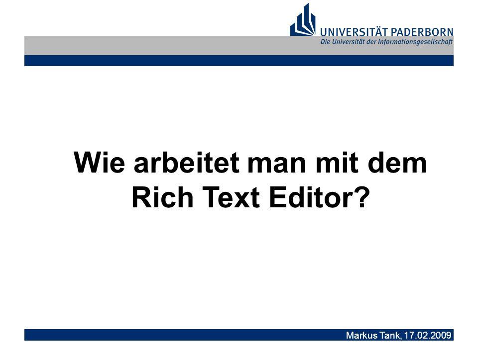 Markus Tank, 17.02.2009 Rich Text Editor: Die Arbeit im Rich Text Editor ist die Hauptaufgabe beim Erstellen von Webseiten mit Typo3.