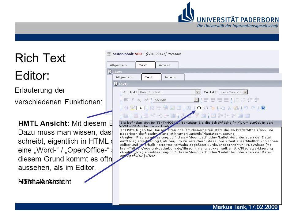 Markus Tank, 17.02.2009 Rich Text Editor: Erläuterung der verschiedenen Funktionen: HMTL Ansicht: Mit diesem Button schaltet man die HTML-Ansicht an und aus.