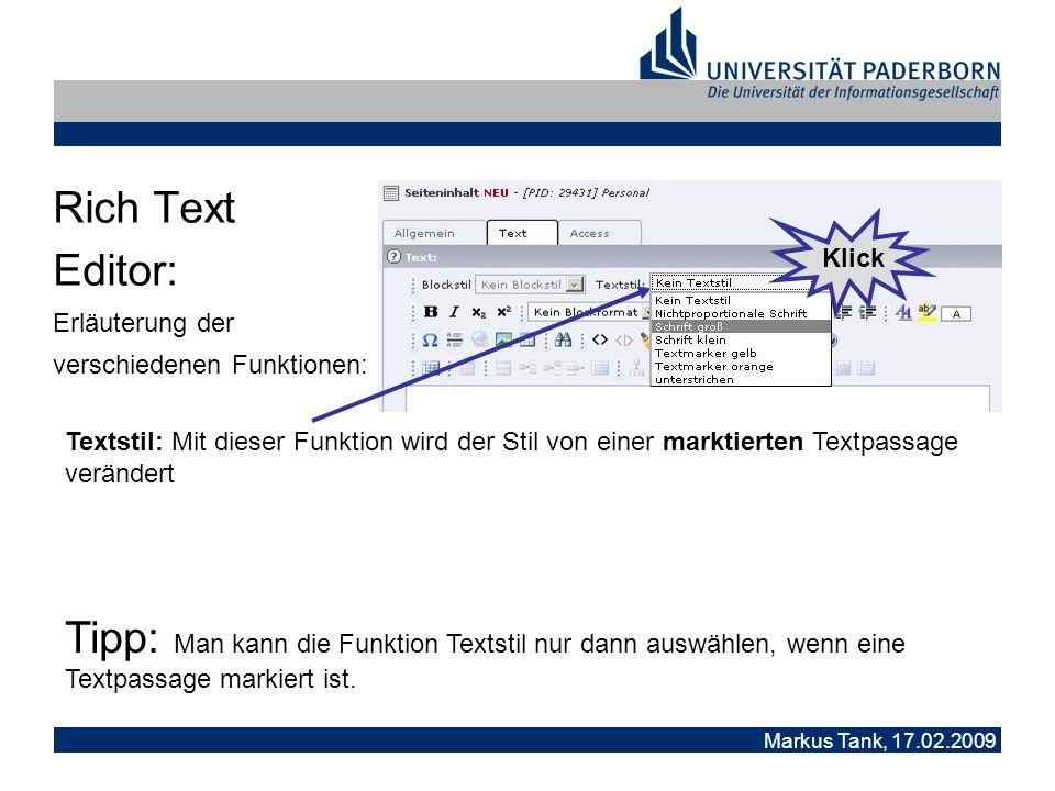 Markus Tank, 17.02.2009 Rich Text Editor: Erläuterung der verschiedenen Funktionen: Textstil: Mit dieser Funktion wird der Stil von einer marktierten Textpassage verändert Tipp: Man kann die Funktion Textstil nur dann auswählen, wenn eine Textpassage markiert ist.