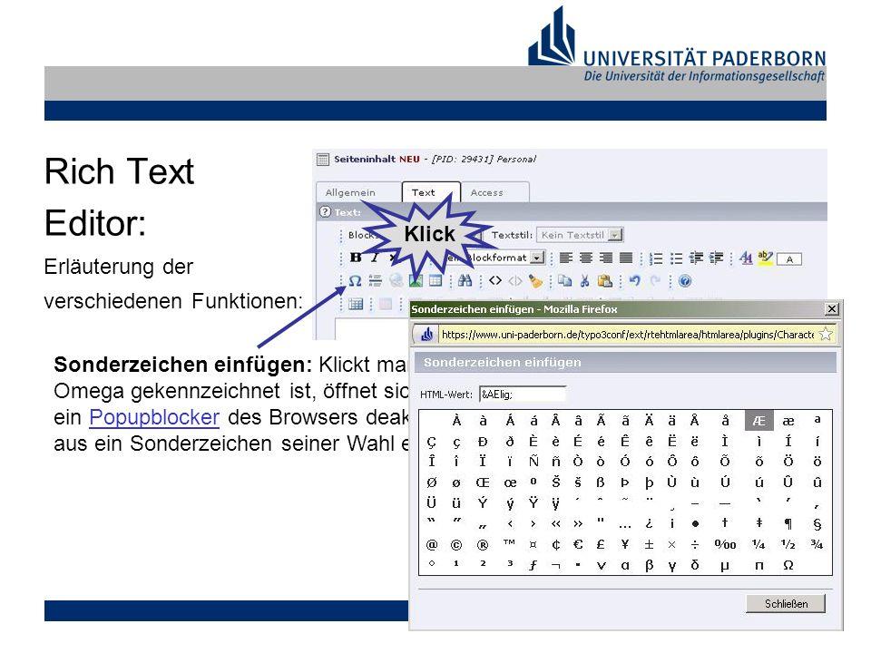 Markus Tank, 17.02.2009 Rich Text Editor: Erläuterung der verschiedenen Funktionen: Sonderzeichen einfügen: Klickt man auf den Button, der mit einem großen Omega gekennzeichnet ist, öffnet sich ein neues Fenster (gegebenfalls muss ein Popupblocker des Browsers deaktiviert werden.) und man kann von dort aus ein Sonderzeichen seiner Wahl einfügen.Popupblocker Klick