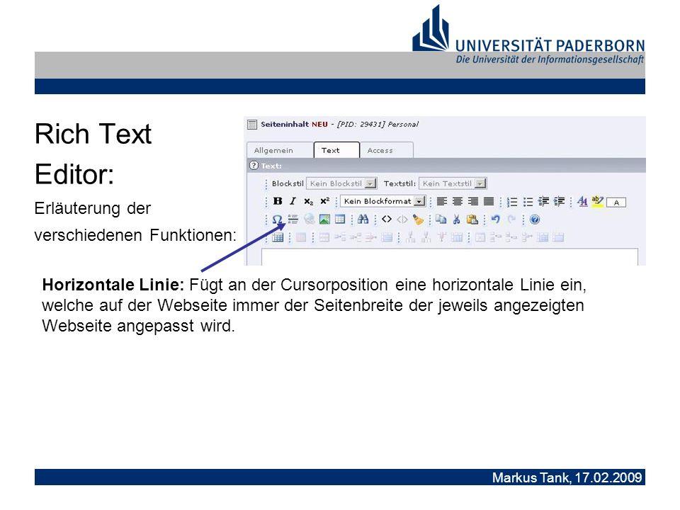 Markus Tank, 17.02.2009 Rich Text Editor: Erläuterung der verschiedenen Funktionen: Horizontale Linie: Fügt an der Cursorposition eine horizontale Linie ein, welche auf der Webseite immer der Seitenbreite der jeweils angezeigten Webseite angepasst wird.
