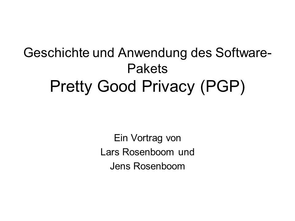 Geschichte und Anwendung des Software- Pakets Pretty Good Privacy (PGP) Ein Vortrag von Lars Rosenboom und Jens Rosenboom