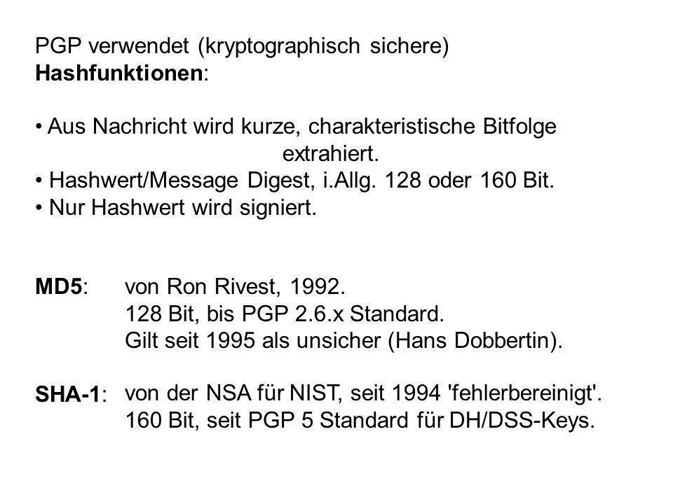 PGP verwendet (kryptographisch sichere) Hashfunktionen: Aus Nachricht wird kurze, charakteristische Bitfolge extrahiert. Hashwert/Message Digest, i.Al