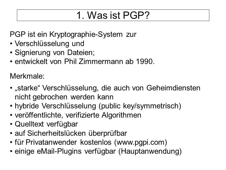 PGP ist ein Kryptographie-System zur Verschlüsselung und Signierung von Dateien; entwickelt von Phil Zimmermann ab 1990. Merkmale: starke Verschlüssel