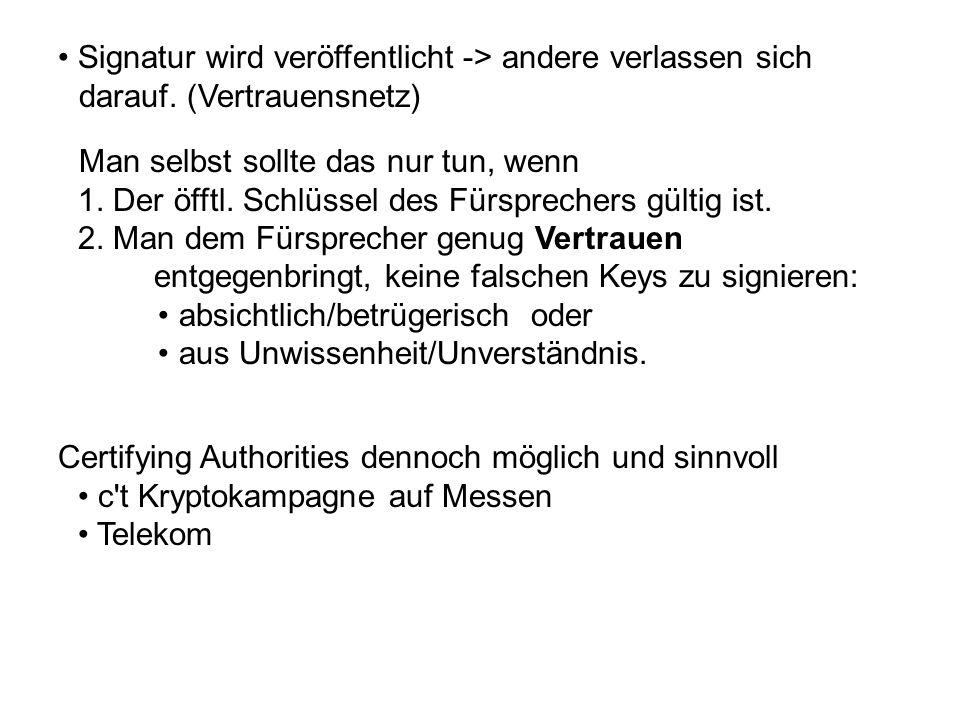 Certifying Authorities dennoch möglich und sinnvoll c t Kryptokampagne auf Messen Telekom Signatur wird veröffentlicht -> andere verlassen sich darauf.