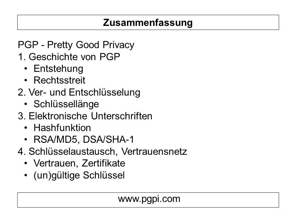 Zusammenfassung PGP - Pretty Good Privacy 1. Geschichte von PGP Entstehung Rechtsstreit 2. Ver- und Entschlüsselung Schlüssellänge 3. Elektronische Un