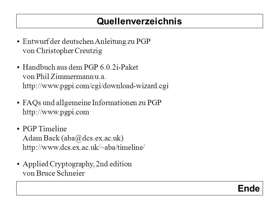 Quellenverzeichnis Entwurf der deutschen Anleitung zu PGP von Christopher Creutzig Handbuch aus dem PGP 6.0.2i-Paket von Phil Zimmermann u.a. http://w