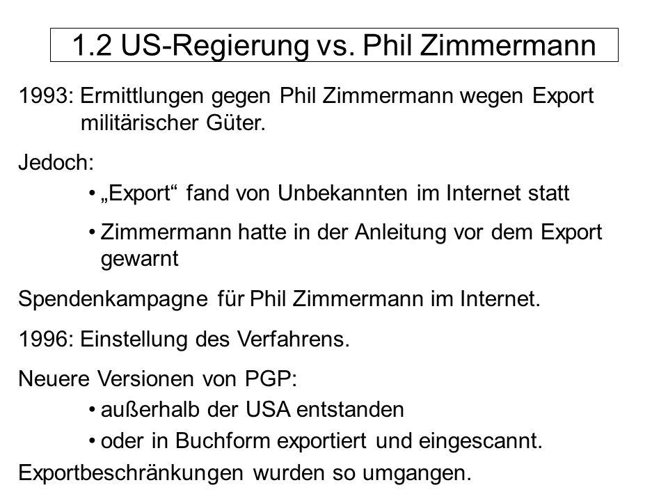 1993: Ermittlungen gegen Phil Zimmermann wegen Export militärischer Güter. Jedoch: Export fand von Unbekannten im Internet statt Zimmermann hatte in d