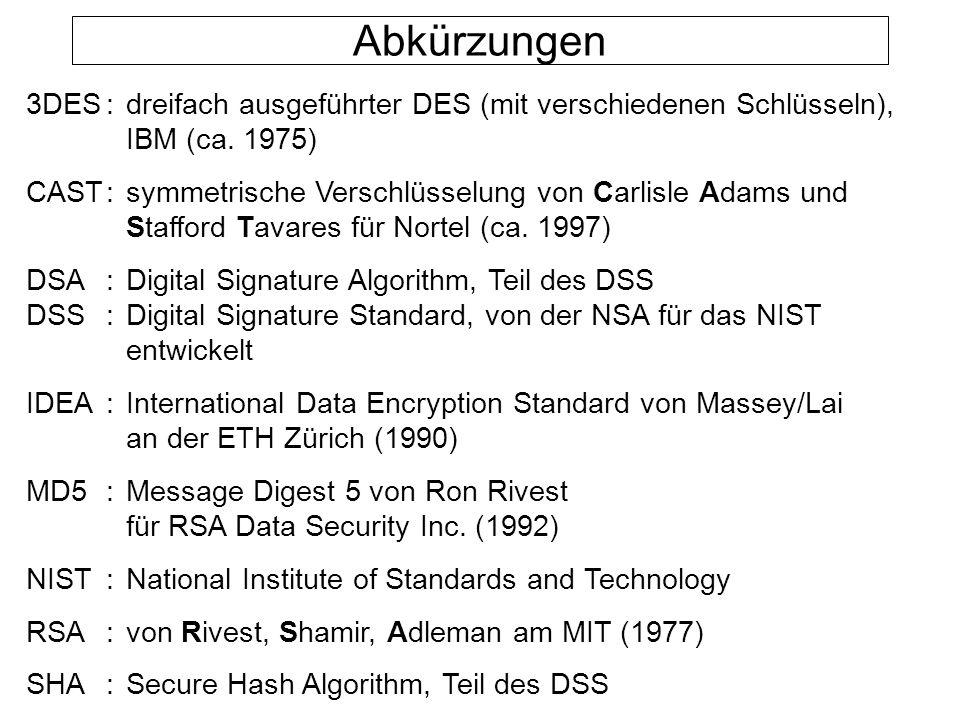 3DES:dreifach ausgeführter DES (mit verschiedenen Schlüsseln), IBM (ca. 1975) CAST:symmetrische Verschlüsselung von Carlisle Adams und Stafford Tavare