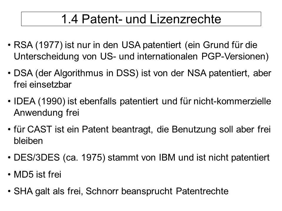 RSA (1977) ist nur in den USA patentiert (ein Grund für die Unterscheidung von US- und internationalen PGP-Versionen) DSA (der Algorithmus in DSS) ist von der NSA patentiert, aber frei einsetzbar IDEA (1990) ist ebenfalls patentiert und für nicht-kommerzielle Anwendung frei für CAST ist ein Patent beantragt, die Benutzung soll aber frei bleiben DES/3DES (ca.