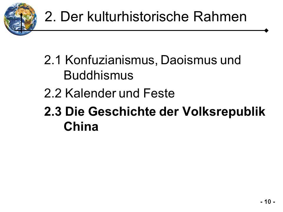 - 10 - 2. Der kulturhistorische Rahmen 2.1 Konfuzianismus, Daoismus und Buddhismus 2.2 Kalender und Feste 2.3 Die Geschichte der Volksrepublik China