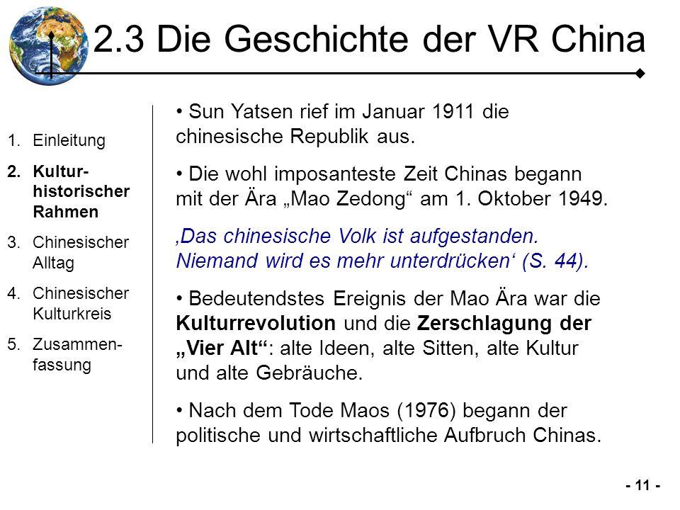 - 11 - 2.3 Die Geschichte der VR China 1.Einleitung 2.Kultur- historischer Rahmen 3.Chinesischer Alltag 4.Chinesischer Kulturkreis 5.Zusammen- fassung