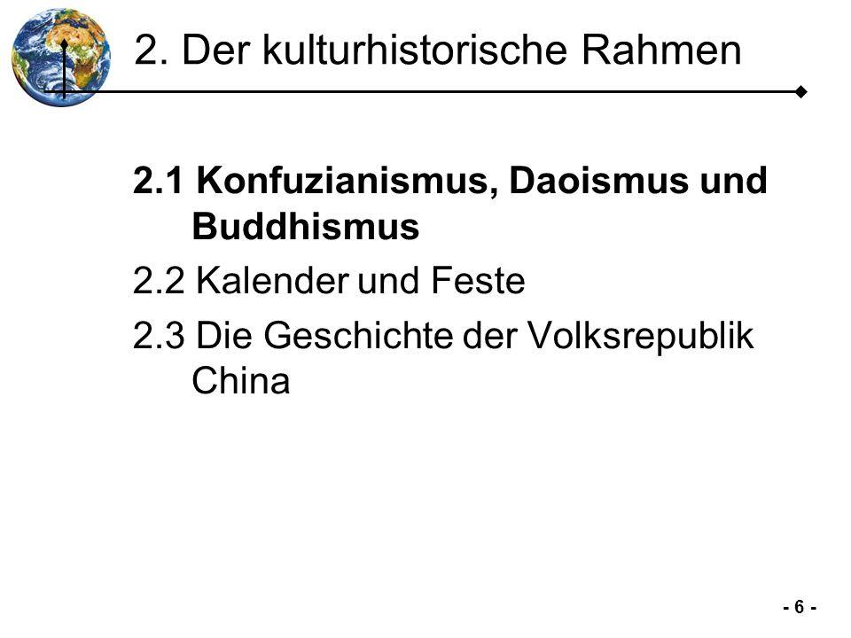 - 7 - 2.1 Konfuzianismus, Daoismus und Buddhismus 1.Einleitung 2.Kultur- historischer Rahmen 3.Chinesischer Alltag 4.Chinesischer Kulturkreis 5.Zusammen- fassung China ist geprägt durch drei sehr unterschiedliche Weltanschauungen.