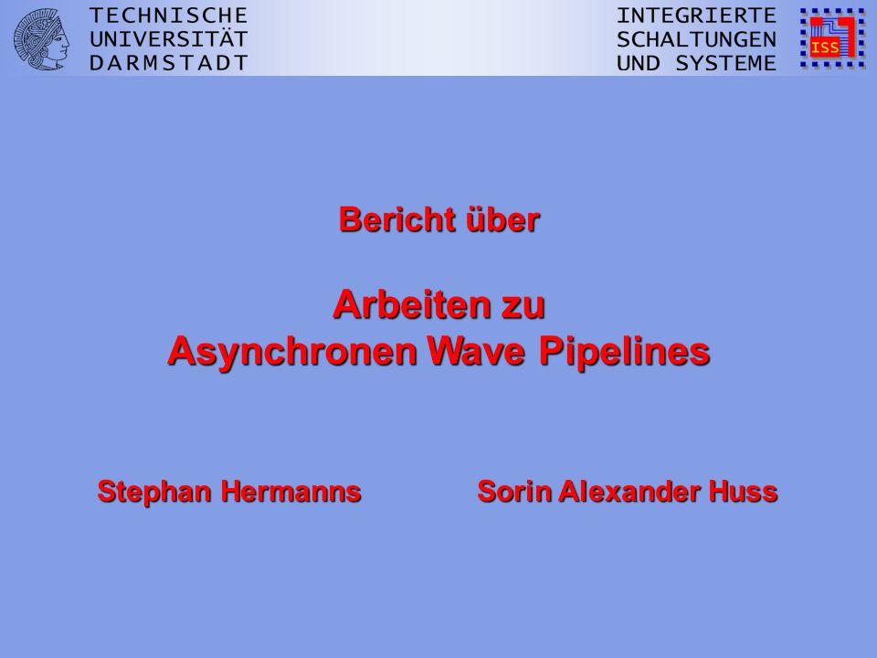 Bericht über Arbeiten zu Asynchronen Wave Pipelines Stephan Hermanns Sorin Alexander Huss