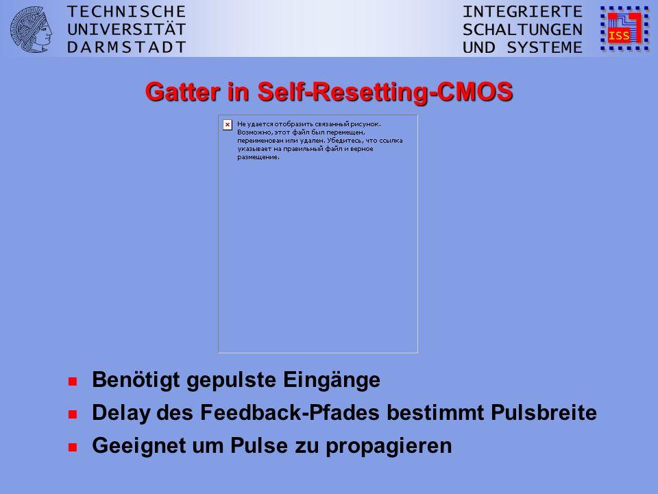 Gatter in Self-Resetting-CMOS n Benötigt gepulste Eingänge n Delay des Feedback-Pfades bestimmt Pulsbreite n Geeignet um Pulse zu propagieren