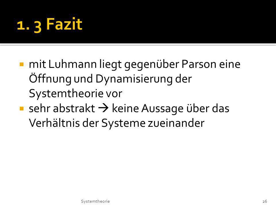 mit Luhmann liegt gegenüber Parson eine Öffnung und Dynamisierung der Systemtheorie vor sehr abstrakt keine Aussage über das Verhältnis der Systeme zueinander 26Systemtheorie