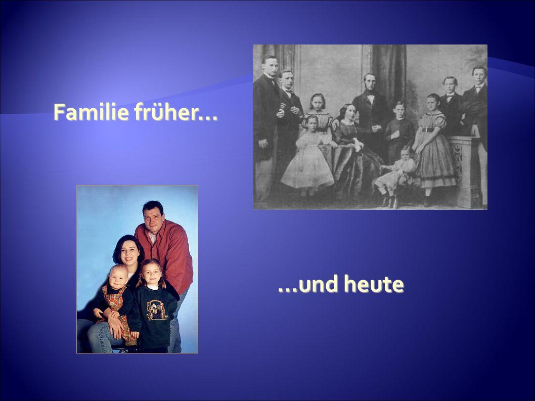 ...und heute...und heute Familie früher...