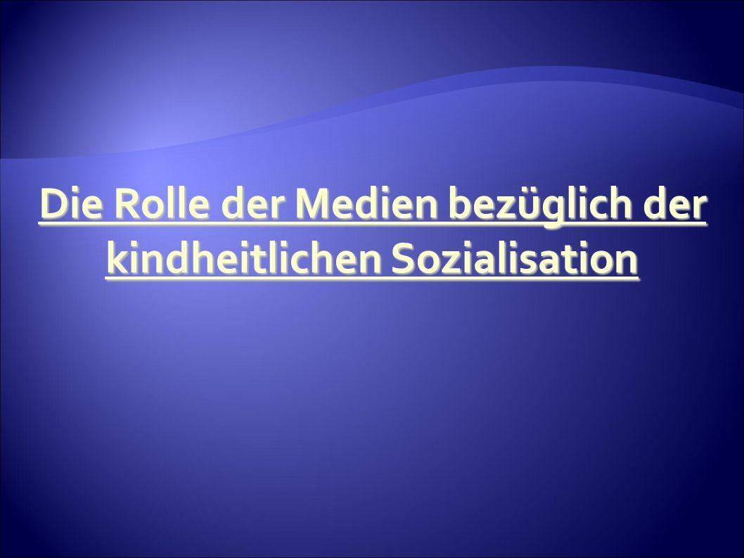 Die Rolle der Medien bezüglich der kindheitlichen Sozialisation
