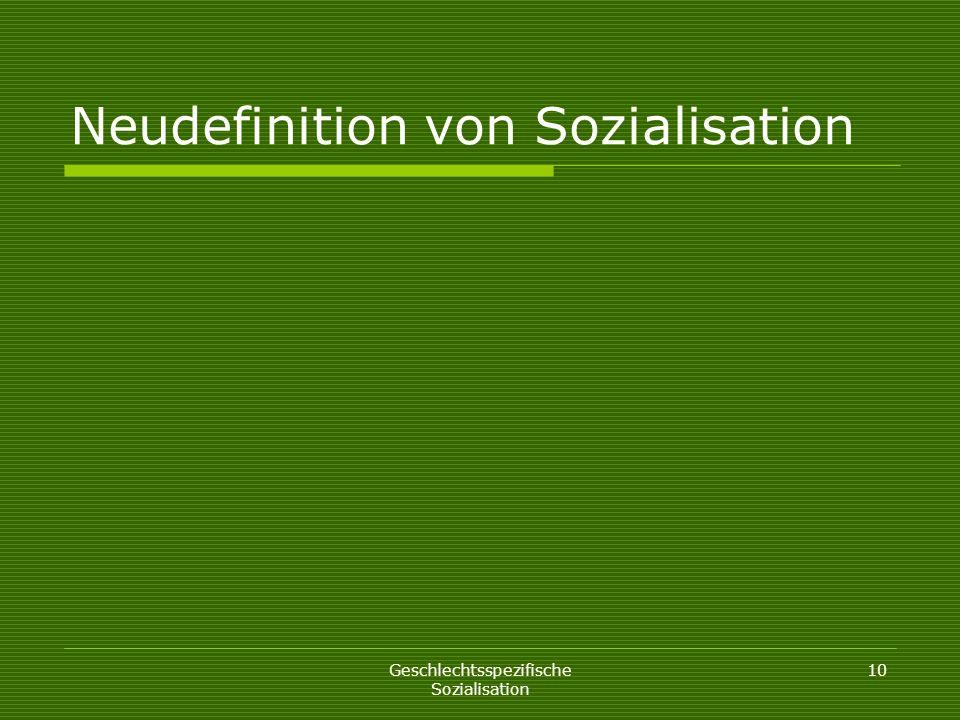 Neudefinition von Sozialisation Geschlechtsspezifische Sozialisation 10