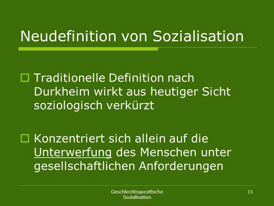 Geschlechtsspezifische Sozialisation 11 Neudefinition von Sozialisation Traditionelle Definition nach Durkheim wirkt aus heutiger Sicht soziologisch v