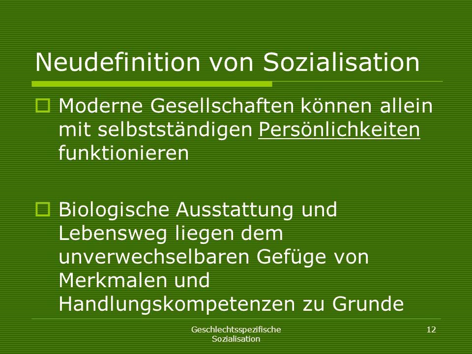 Geschlechtsspezifische Sozialisation 12 Neudefinition von Sozialisation Moderne Gesellschaften können allein mit selbstständigen Persönlichkeiten funk
