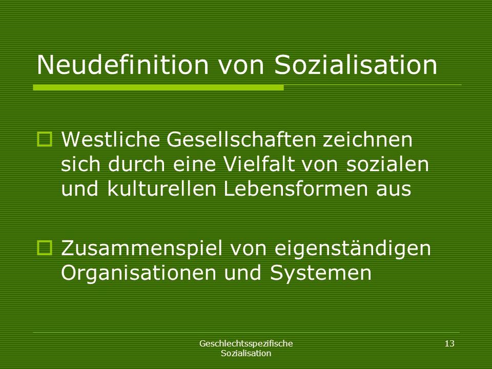 Geschlechtsspezifische Sozialisation 13 Neudefinition von Sozialisation Westliche Gesellschaften zeichnen sich durch eine Vielfalt von sozialen und ku