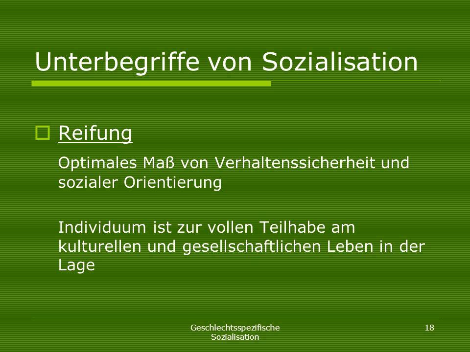 Geschlechtsspezifische Sozialisation 18 Unterbegriffe von Sozialisation Reifung Optimales Maß von Verhaltenssicherheit und sozialer Orientierung Indiv