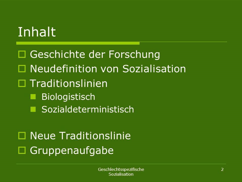 Geschlechtsspezifische Sozialisation 2 Inhalt Geschichte der Forschung Neudefinition von Sozialisation Traditionslinien Biologistisch Sozialdeterminis