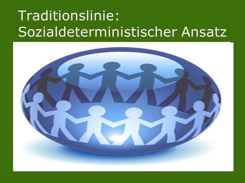 Traditionslinie: Sozialdeterministischer Ansatz