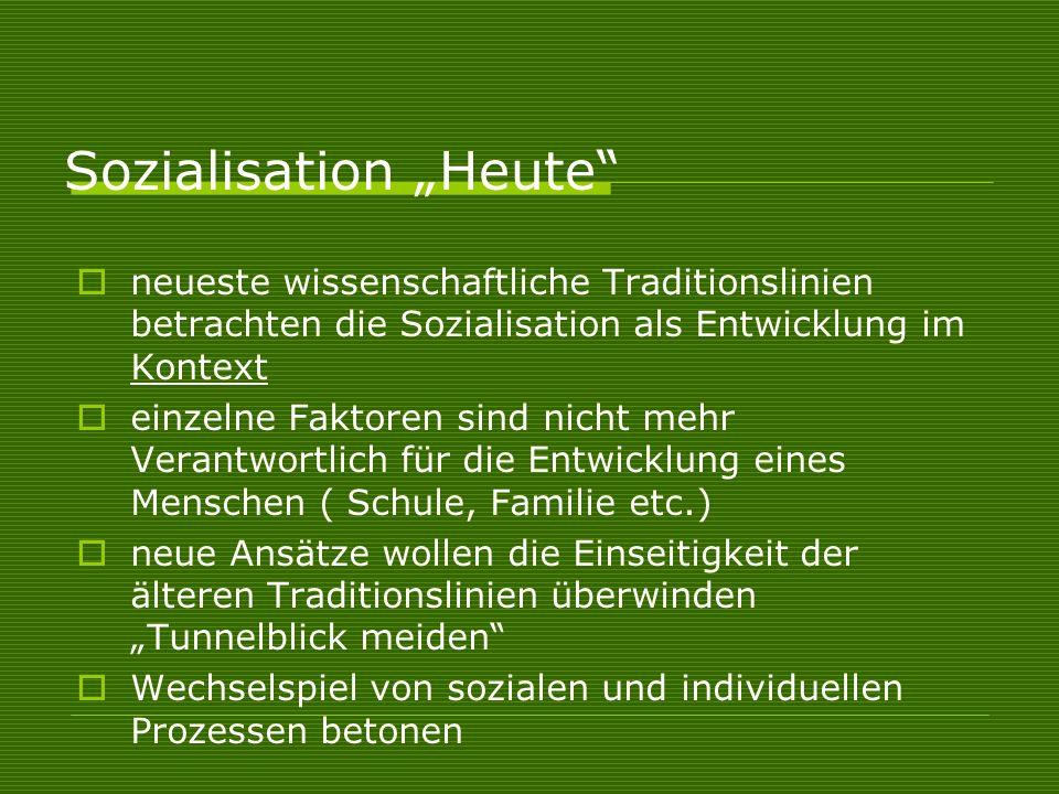 Sozialisation Heute neueste wissenschaftliche Traditionslinien betrachten die Sozialisation als Entwicklung im Kontext einzelne Faktoren sind nicht me