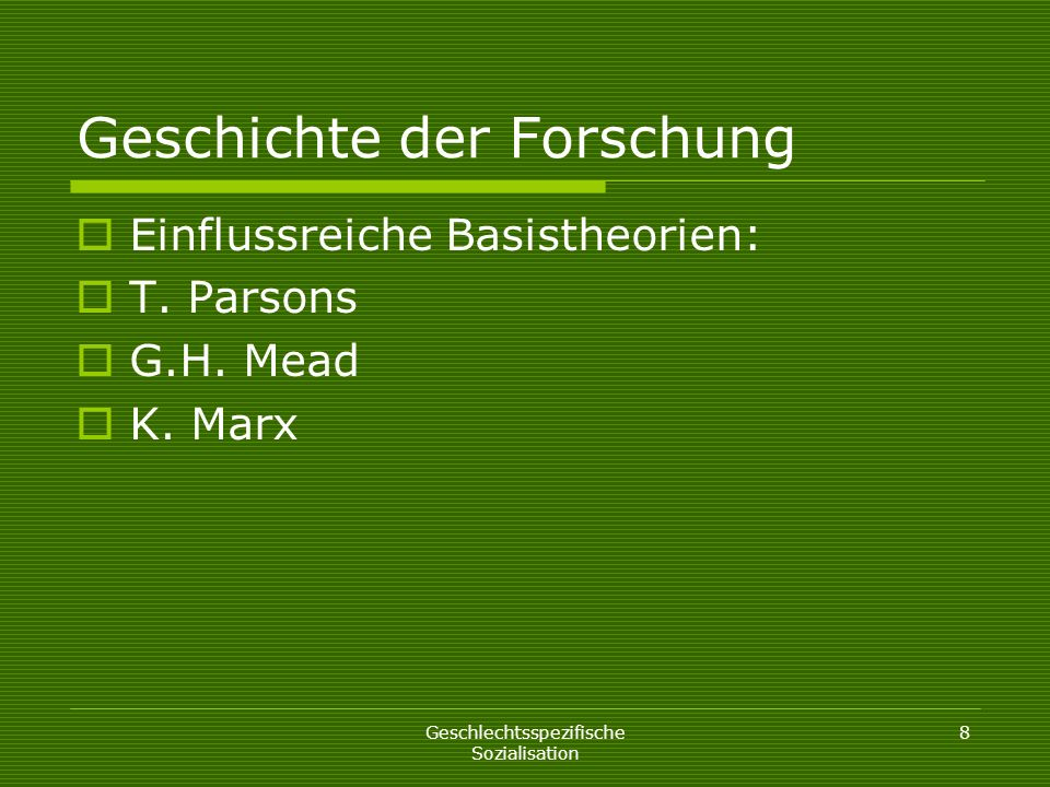 Geschlechtsspezifische Sozialisation 8 Geschichte der Forschung Einflussreiche Basistheorien: T. Parsons G.H. Mead K. Marx