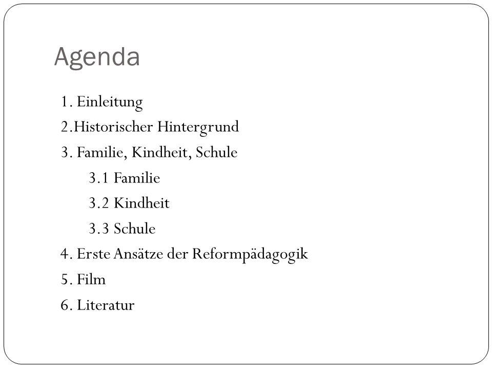 Agenda 1. Einleitung 2.Historischer Hintergrund 3. Familie, Kindheit, Schule 3.1 Familie 3.2 Kindheit 3.3 Schule 4. Erste Ansätze der Reformpädagogik