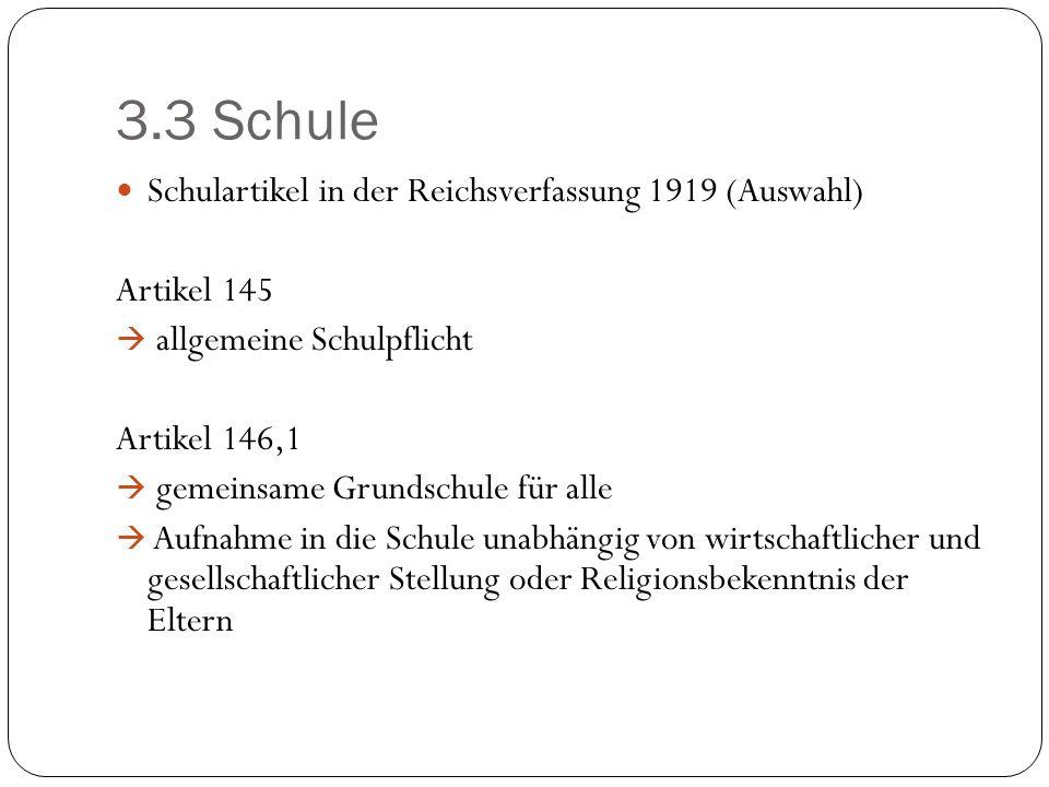 3.3 Schule Schulartikel in der Reichsverfassung 1919 (Auswahl) Artikel 145 allgemeine Schulpflicht Artikel 146,1 gemeinsame Grundschule für alle Aufna