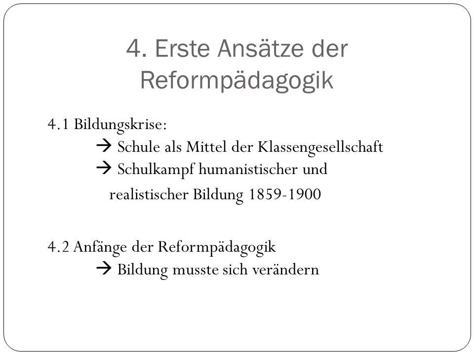 4. Erste Ansätze der Reformpädagogik 4.1 Bildungskrise: Schule als Mittel der Klassengesellschaft Schulkampf humanistischer und realistischer Bildung