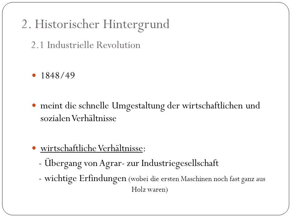 2. Historischer Hintergrund 2.1 Industrielle Revolution 1848/49 meint die schnelle Umgestaltung der wirtschaftlichen und sozialen Verhältnisse wirtsch