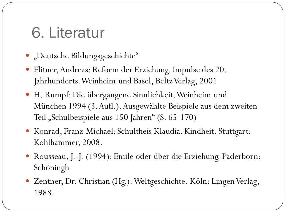 6. Literatur Deutsche Bildungsgeschichte Flitner, Andreas: Reform der Erziehung. Impulse des 20. Jahrhunderts. Weinheim und Basel, Beltz Verlag, 2001