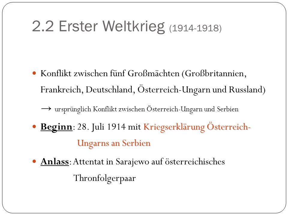 2.2 Erster Weltkrieg (1914-1918) Konflikt zwischen fünf Großmächten (Großbritannien, Frankreich, Deutschland, Österreich-Ungarn und Russland) ursprüng
